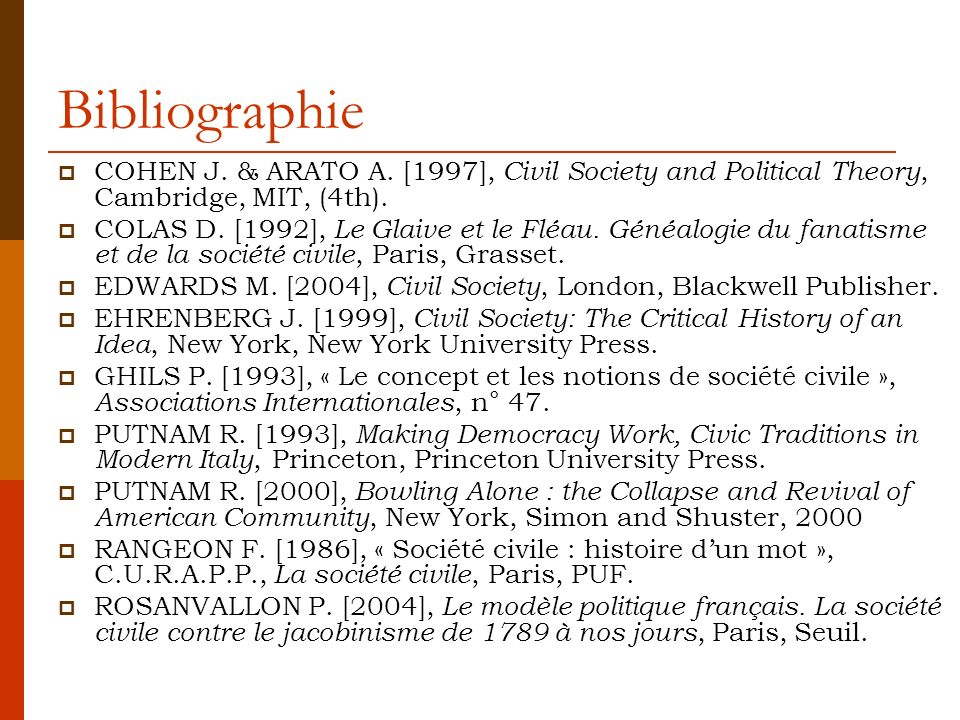 Bibliographie COHEN J. & ARATO A. [1997], Civil Society and Political Theory, Cambridge, MIT, (4th).